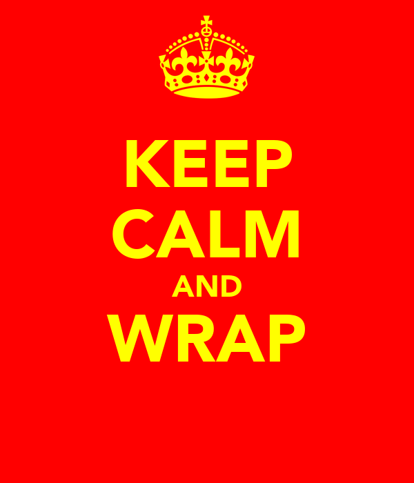 KEEP CALM AND WRAP