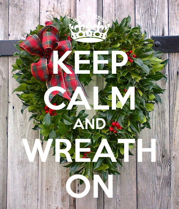 KEEP CALM AND WREATH ON