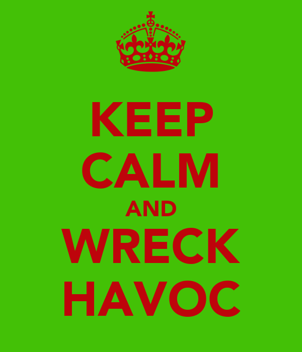 KEEP CALM AND WRECK HAVOC