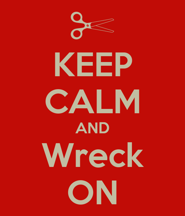 KEEP CALM AND Wreck ON