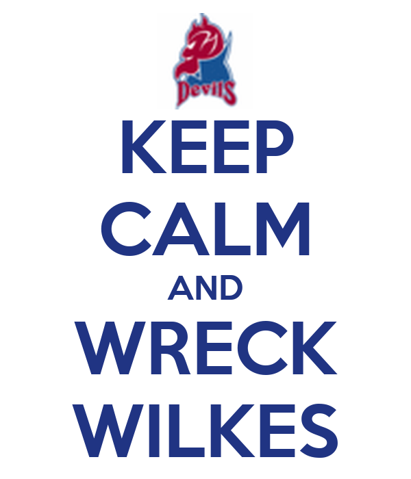 KEEP CALM AND WRECK WILKES