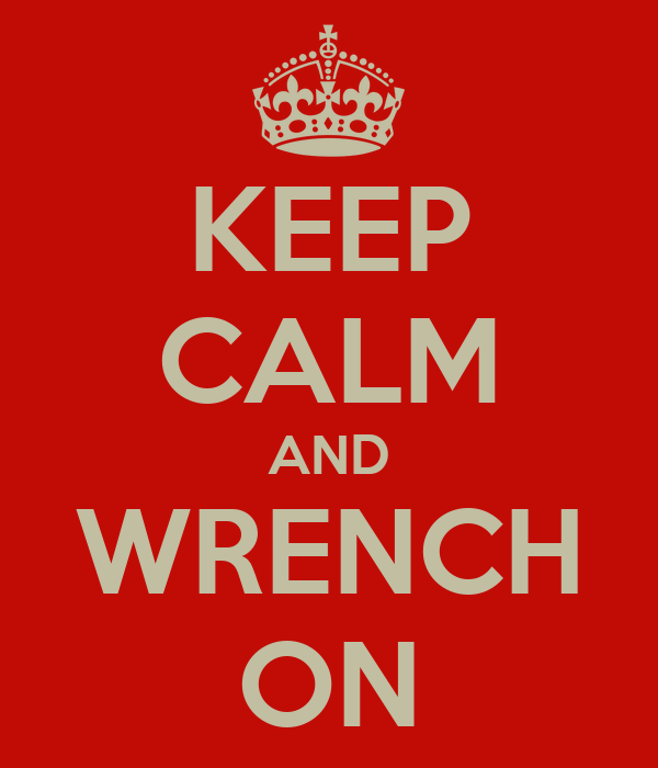KEEP CALM AND WRENCH ON