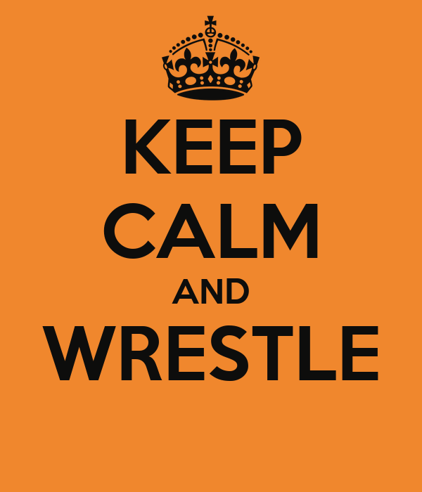KEEP CALM AND WRESTLE