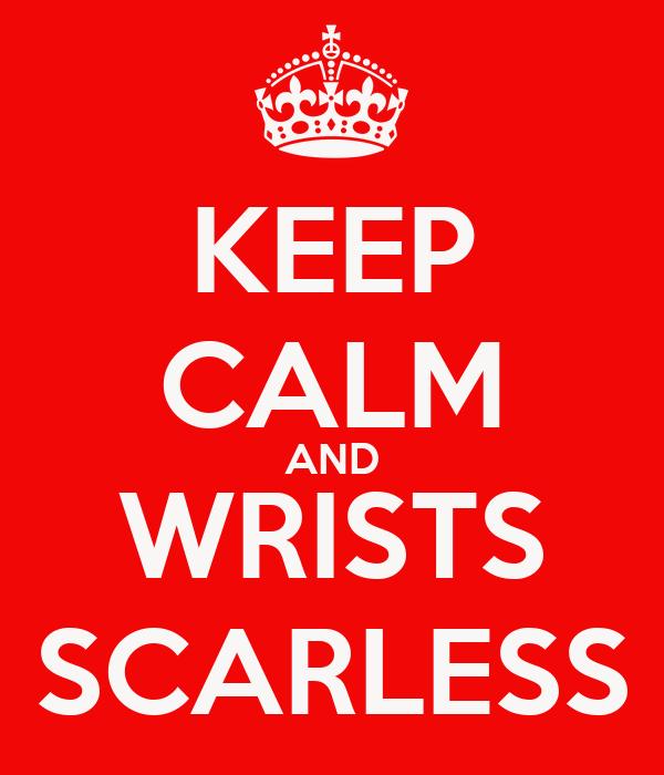 KEEP CALM AND WRISTS SCARLESS