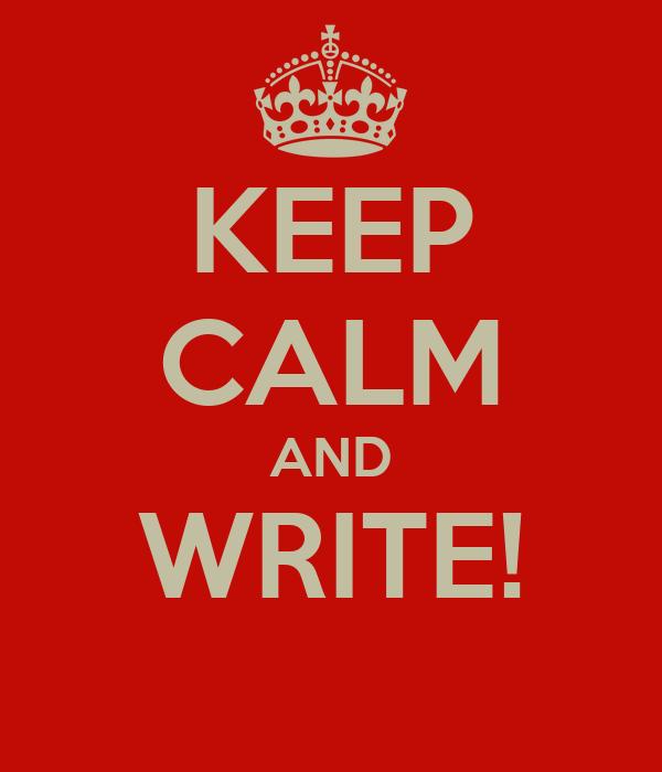 KEEP CALM AND WRITE!