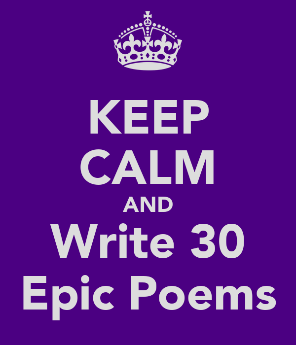 KEEP CALM AND Write 30 Epic Poems