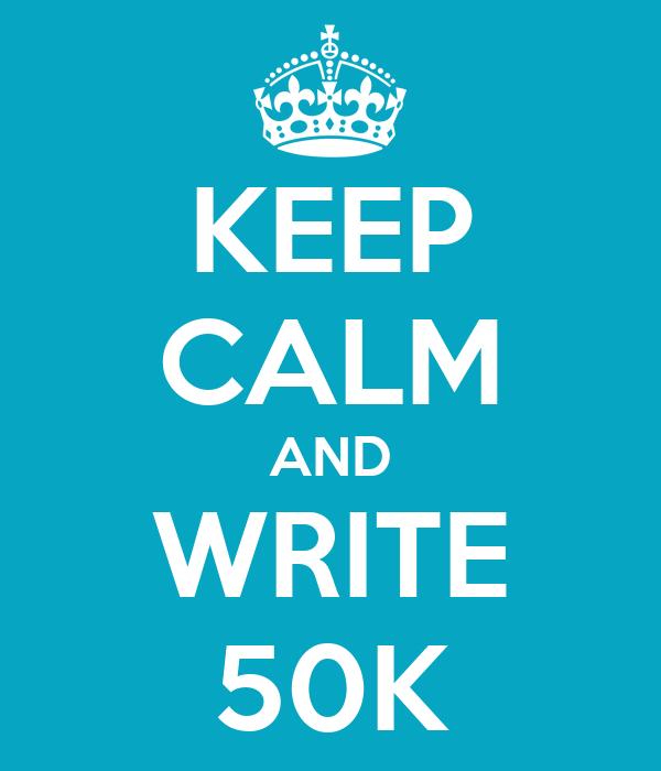 KEEP CALM AND WRITE 50K