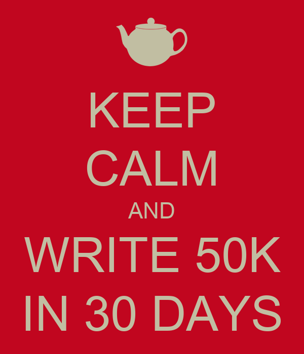 KEEP CALM AND WRITE 50K IN 30 DAYS