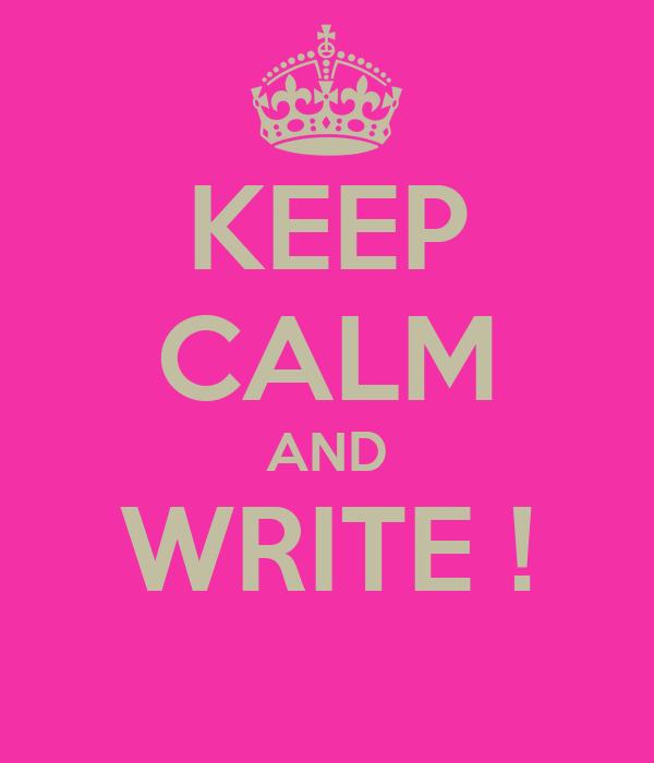 KEEP CALM AND WRITE !
