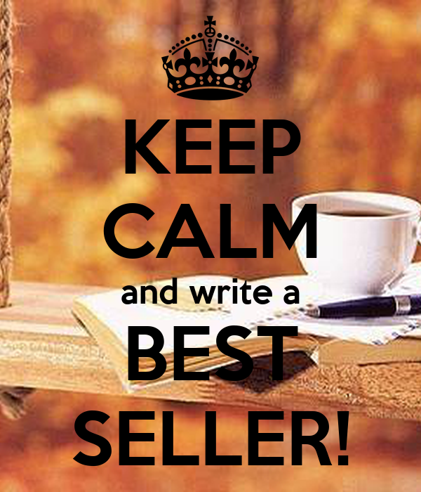 KEEP CALM and write a BEST SELLER!