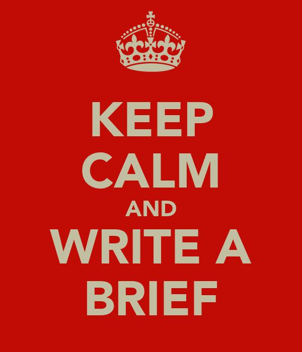 KEEP CALM AND WRITE A BRIEF