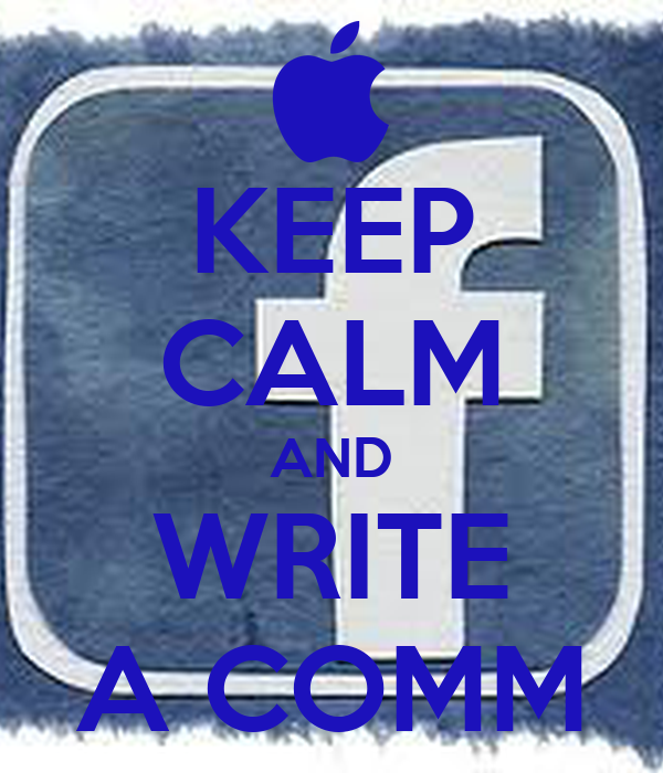 KEEP CALM AND WRITE A COMM