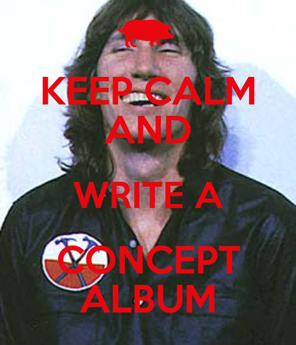 KEEP CALM AND WRITE A CONCEPT ALBUM