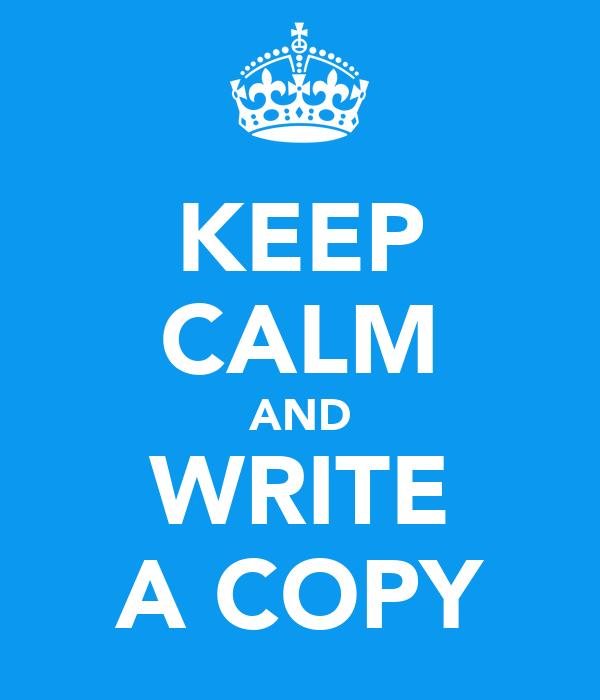 KEEP CALM AND WRITE A COPY