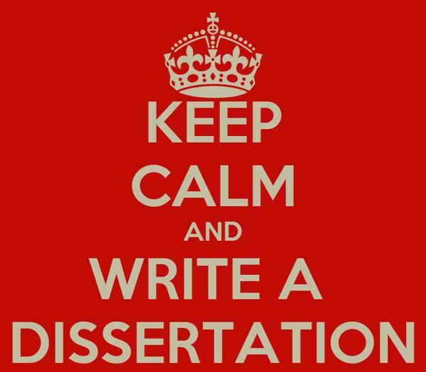 KEEP CALM AND WRITE A  DISSERTATION