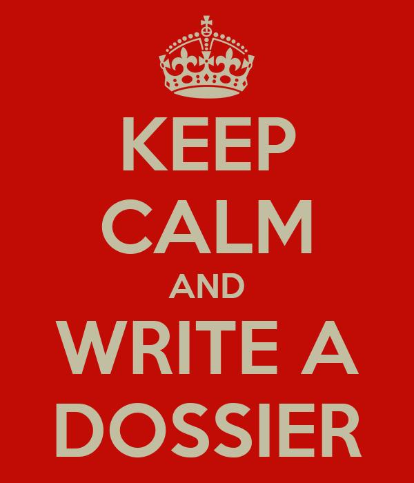 KEEP CALM AND WRITE A DOSSIER