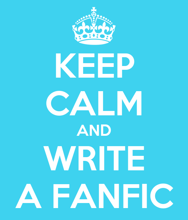 KEEP CALM AND WRITE A FANFIC