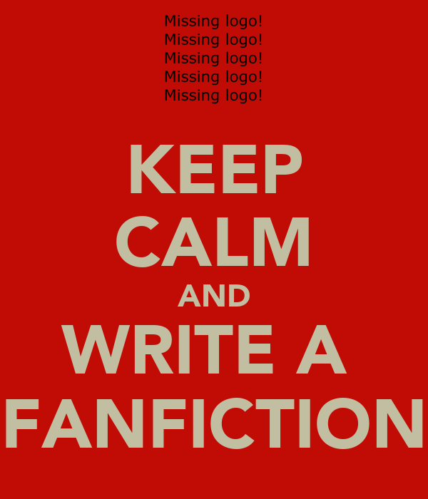 KEEP CALM AND WRITE A  FANFICTION