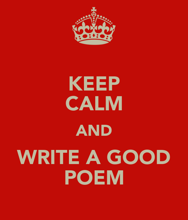 KEEP CALM AND WRITE A GOOD POEM