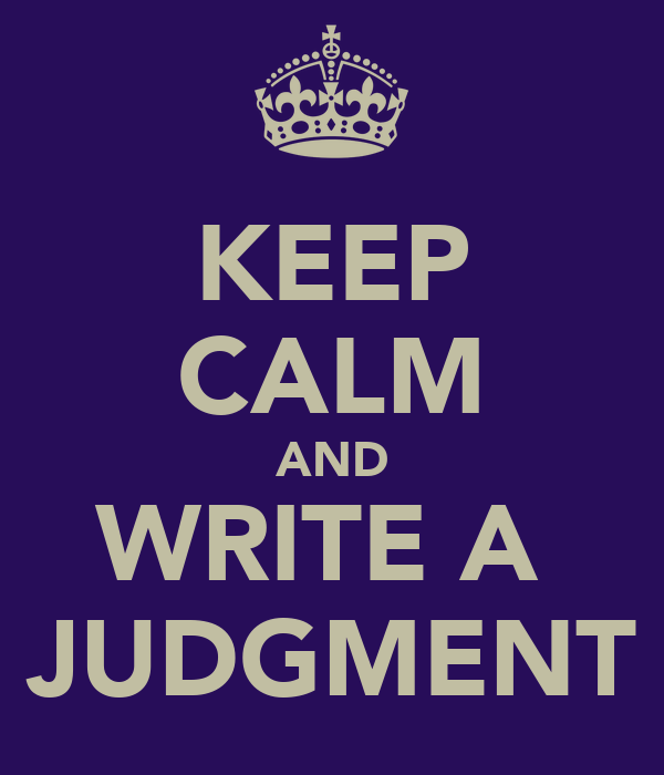 KEEP CALM AND WRITE A  JUDGMENT