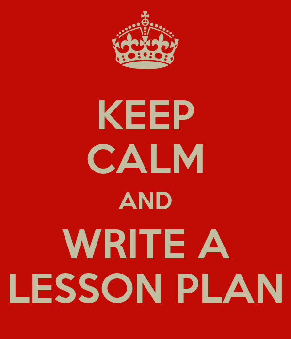 KEEP CALM AND WRITE A LESSON PLAN