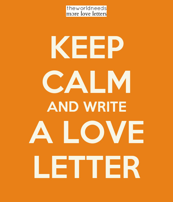 KEEP CALM AND WRITE A LOVE LETTER