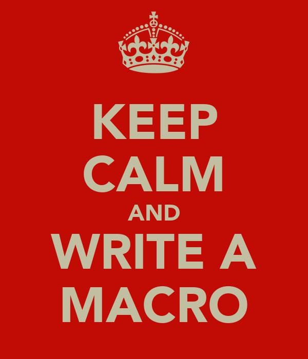 KEEP CALM AND WRITE A MACRO