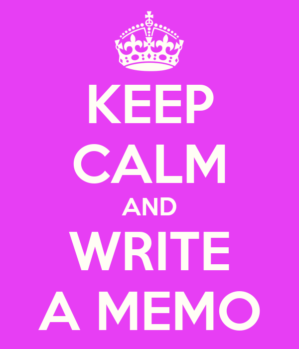 KEEP CALM AND WRITE A MEMO