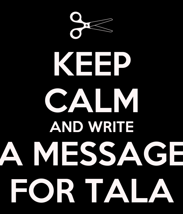 KEEP CALM AND WRITE A MESSAGE FOR TALA