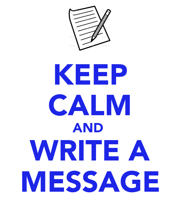 KEEP CALM AND  WRITE A MESSAGE