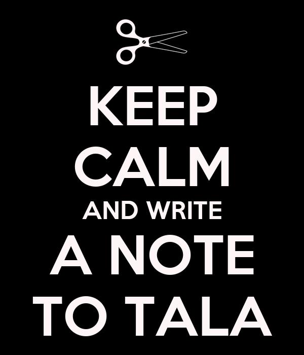 KEEP CALM AND WRITE A NOTE TO TALA