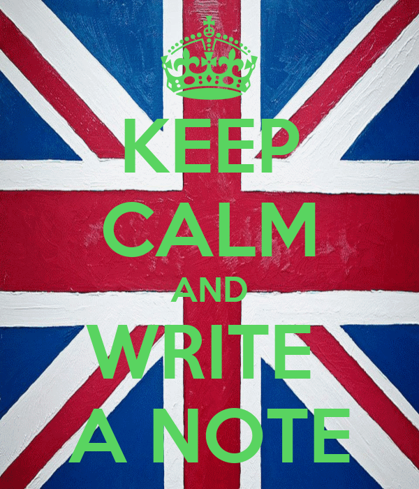KEEP CALM AND WRITE  A NOTE