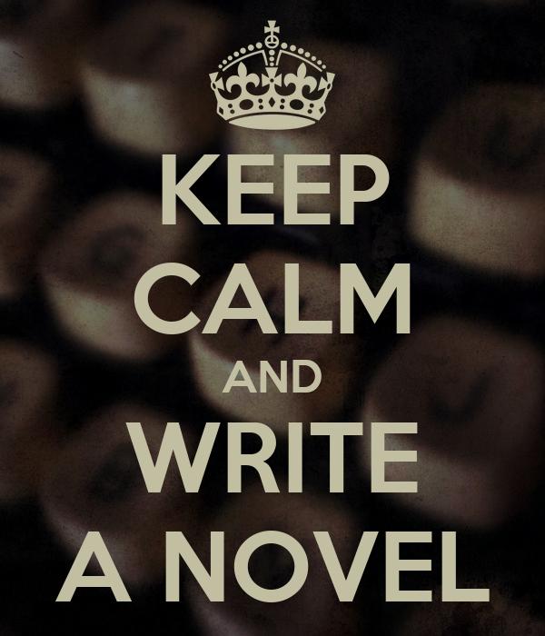 KEEP CALM AND WRITE A NOVEL