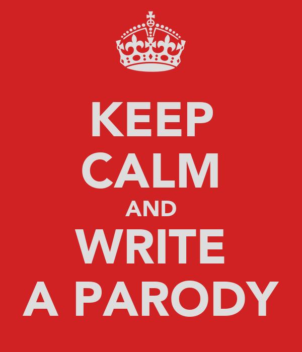 KEEP CALM AND WRITE A PARODY