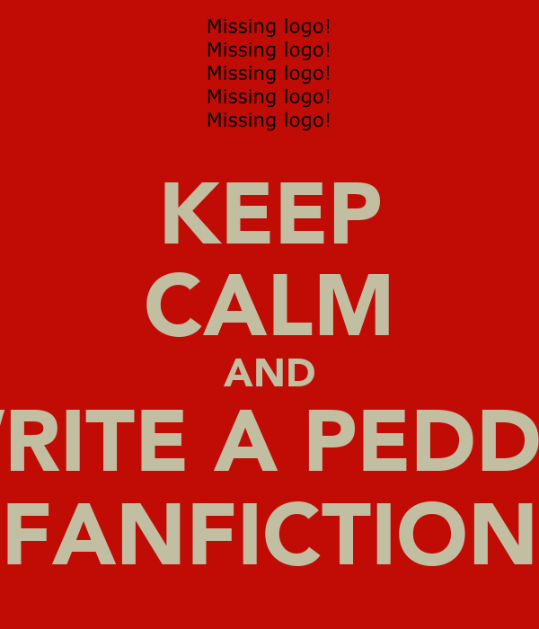 KEEP CALM AND WRITE A PEDDIE FANFICTION