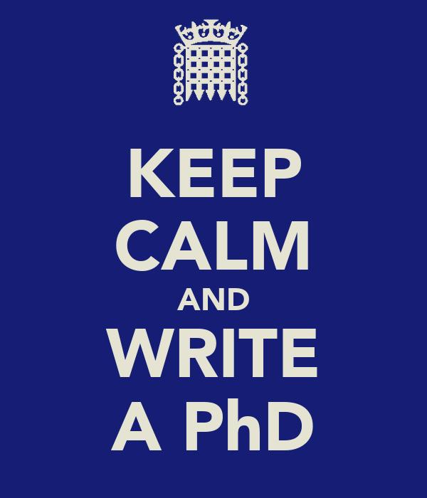 KEEP CALM AND WRITE A PhD
