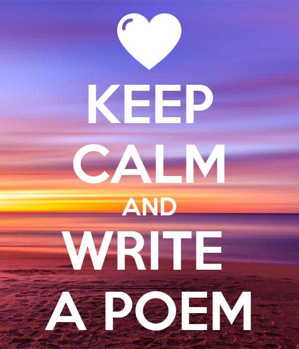 KEEP CALM AND WRITE  A POEM