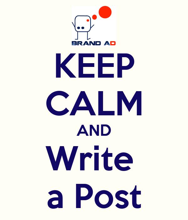 KEEP CALM AND Write  a Post