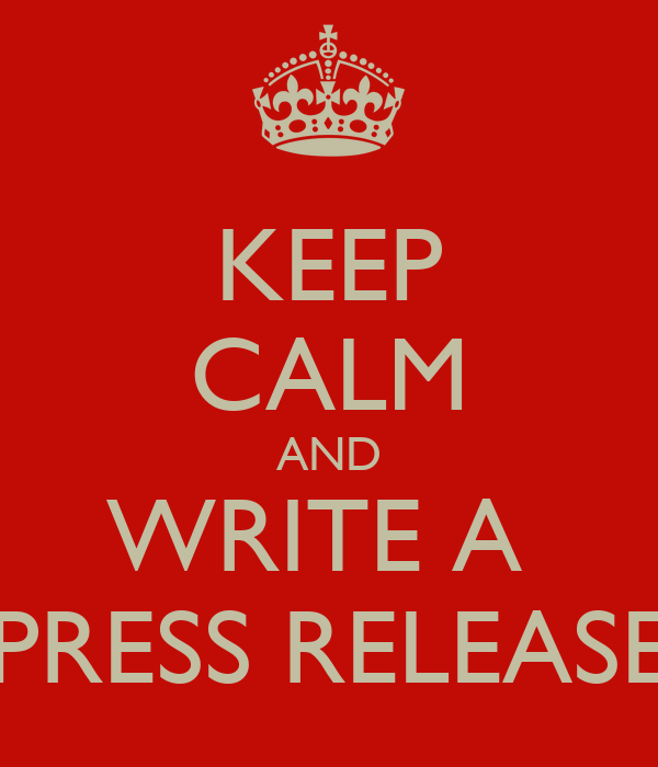 KEEP CALM AND WRITE A  PRESS RELEASE