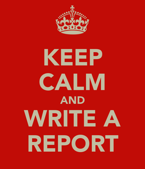 KEEP CALM AND WRITE A REPORT