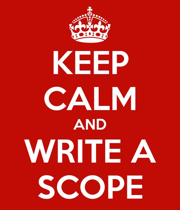 KEEP CALM AND WRITE A SCOPE