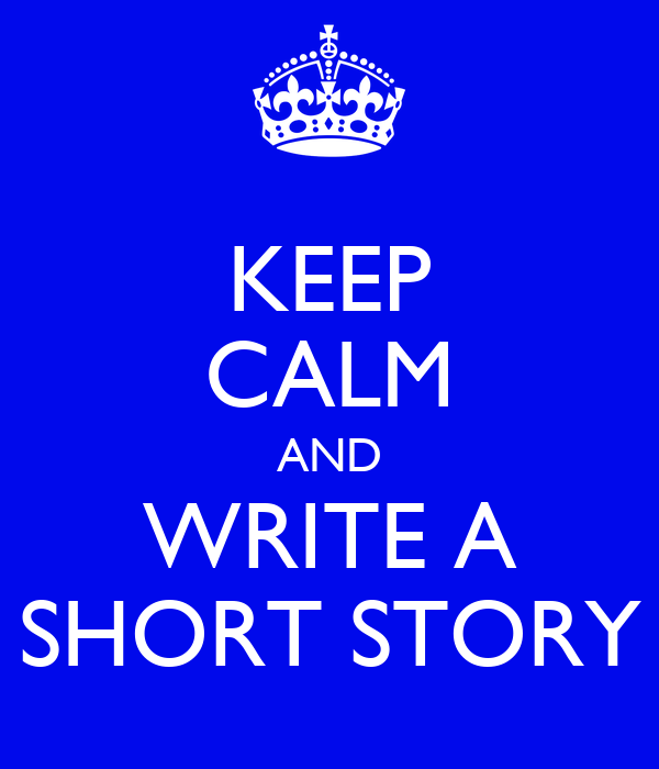 KEEP CALM AND WRITE A SHORT STORY