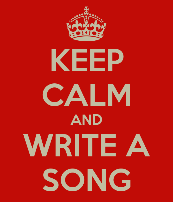 KEEP CALM AND WRITE A SONG