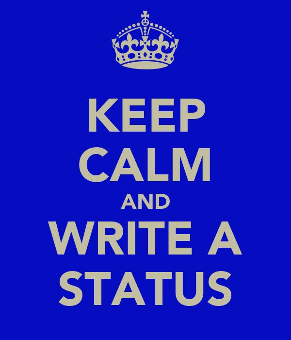 KEEP CALM AND WRITE A STATUS