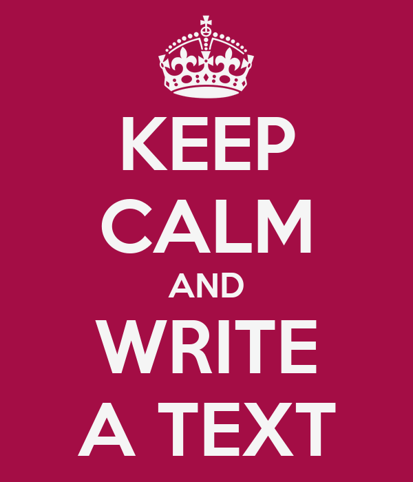 KEEP CALM AND WRITE A TEXT