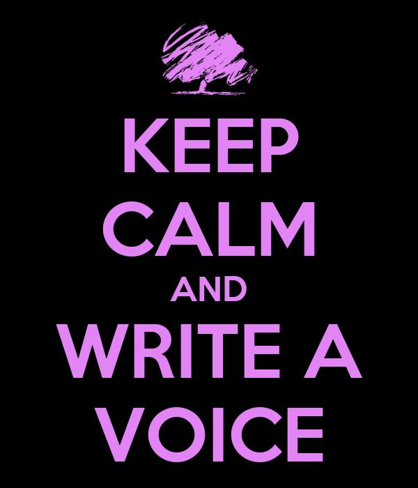 KEEP CALM AND WRITE A VOICE