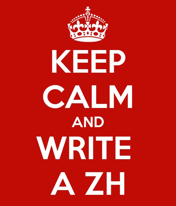 KEEP CALM AND WRITE  A ZH