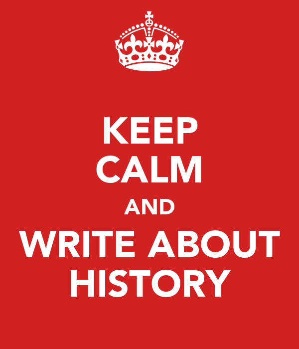 KEEP CALM AND WRITE ABOUT HISTORY