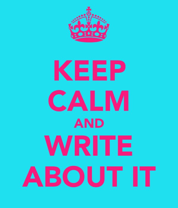 KEEP CALM AND WRITE ABOUT IT