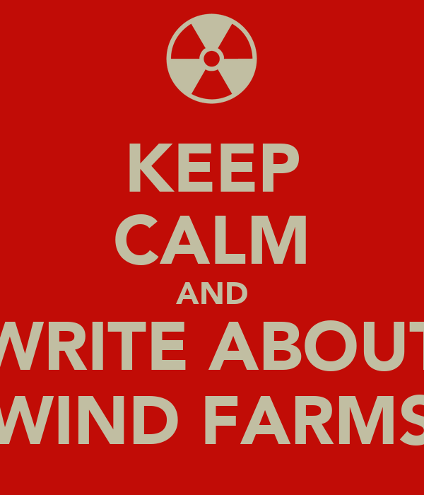 KEEP CALM AND WRITE ABOUT WIND FARMS